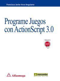Programe Juegos con ActionScript 3.0: Arce Anguiano, Francisco Javier