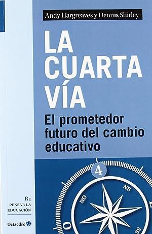 Cuarta via (repensar educacion) el prometedor futuro del cambio educativo: Hargreaves, Andy/Shirley...