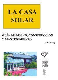 LA CASA SOLAR. Guía de Diseño, Construcción y Mantenimiento: Galloway, Terry