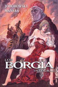 Los Borgia - Edición integral: Jodorowsky, Alejandro/Manara, Milo