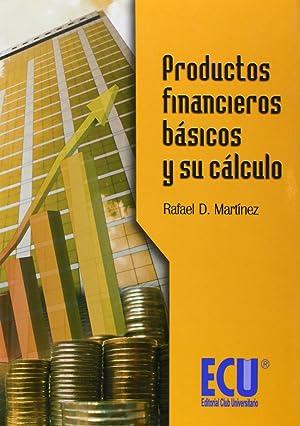 Productos financieros básicos y su cálculo: Martínez Carrasco, Rafael