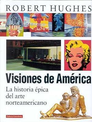 Visiones de América La historia épica del: Hughes, Robert '