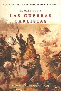 El carlismo y las guerras carlistas: González Calleja, Eduardo / Canal i Morell, Jordi / Aróstegui,...