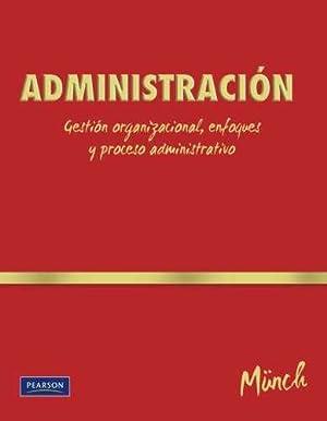 Administracion. Gestion organizacional, enfoques y procesos administrativos: Munch