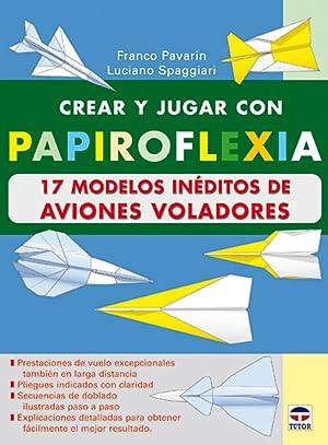 Crear y jugar con papiroflexia. 17 modelos ineditos de aviones voladores: Pavarin, Franco