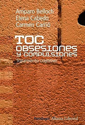 TOC. Obsesiones y compulsiones Tratamiento cognitivo del: Belloch Fuster, Amparo/Cabedo