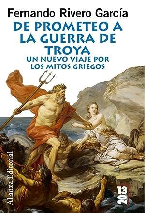 De Prometeo a la Guerra de Troya Un nuevo viaje por los mitos griegos: Rivero, Fernando