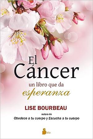 Cáncer. El libro que da esperanza: Bourbeau, Lise