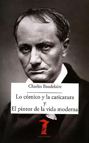 Lo cÓmico y la caricatura y el pintor de la vida moderna: Baudelaire, Charles