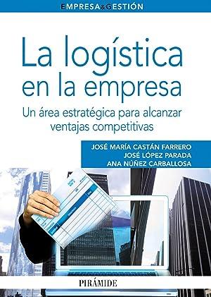 LOGISTICA EN LA EMPRESA, LA.(EMPRESA Y GESTION) Un área estratégica para alcanzar ...