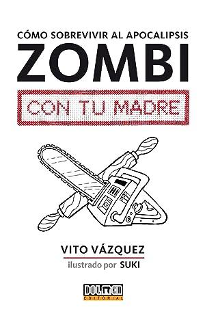 Como Sobrevivir Al Apocalipsis Zombi Con Tu Madre: Vazquez, Vito