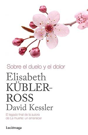 Sobre el duelo y el dolor: Kubler-Ross, Elisabeth
