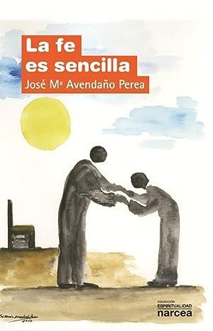 La fe es sencilla: Avendaño Perea, Jose Mª