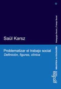 Problematizar el trabajo social: definición, figuras, clínica: Karsz, Saül