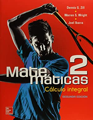 Matemáticas 2. Cálculo integral: Zill, Dennis G.