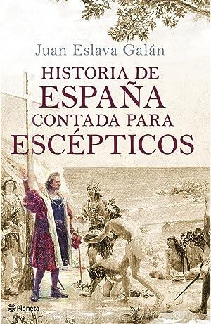 Historia de España contada para escépticos: Juan Eslava Galán