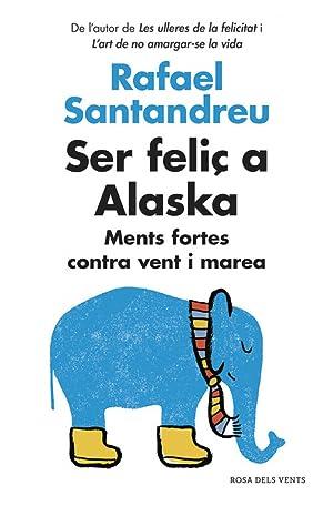 Ser feliÇ a Alaska Ments fortes contra vent i marea: Santandreu, Rafael