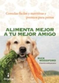 Alimenta mejor a tu mejor amigo Comidas fáciles y nutritivas y premios para perros: Woodford...