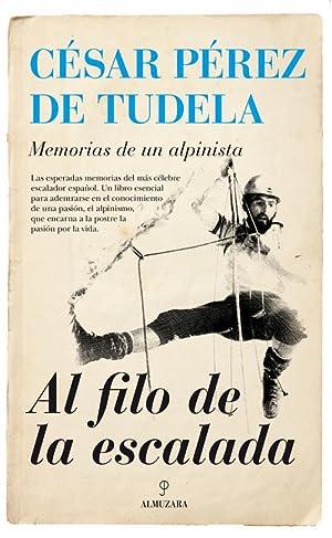 Al filo de la escalada Memorias de un alpinista: Pérez De Tudela, Cesar