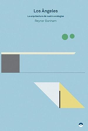 Los Ángeles: arquitectura de cuatro ecologías: Banham, Reyner