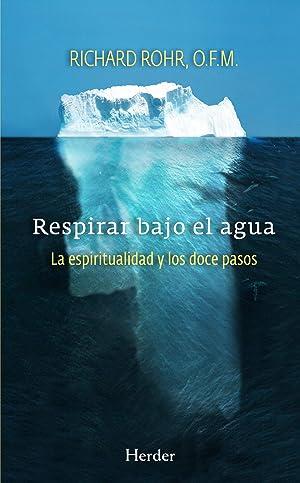 Respirar bajo el agua La espiritualidad y los doce pasos: Vv.Aa.