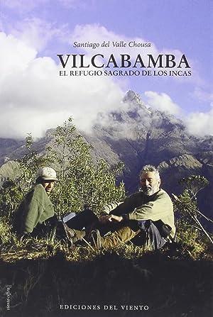 Vilcabamba El refugio sagrado de los Incas: Del Valle Chousa, Santiago