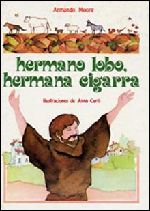 Hermano lobo, hermana cigarra Vida de san francisco de asís para niños: Moore, ...