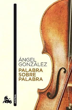 Palabra sobre palabra: Ángel González