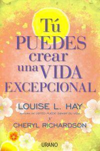 Tú puedes crear una vida excepcional: Hay, Louise/Richardson, Cheryl