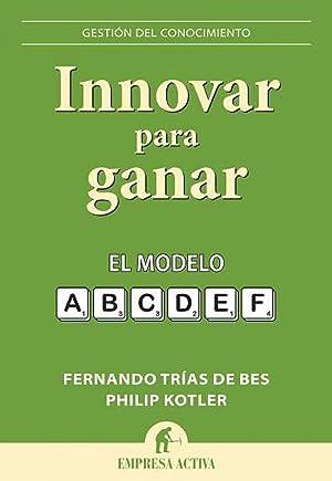 Innovar para ganar El modelo abcdef: Kotler, Philip/Trias de