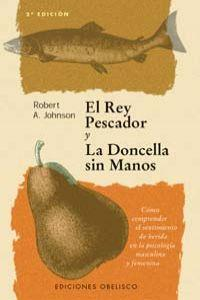 El rey pescador y la doncella sin: Johnson, Robert A.