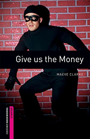 Oxford Bookworms. Starter: Give us The Money: Clarke, Maeve