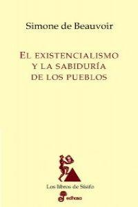 El existencialismo y la sabiduria de los: Beauvoir, Simone De