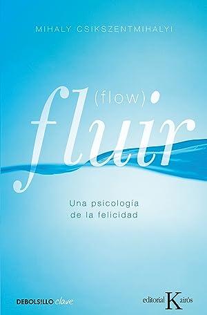 Fluir (Flow) Una psicología de la felicidad: Csikszentmihalyi,Mihaly