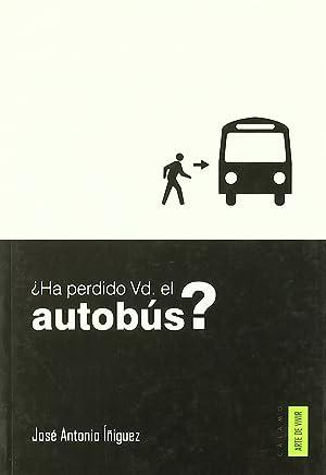 Ha perdido vd el autobus: IÑiguez, Jose Antonio