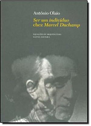 Ser um Individuo chez Marcel Duchamp: Olaio, António