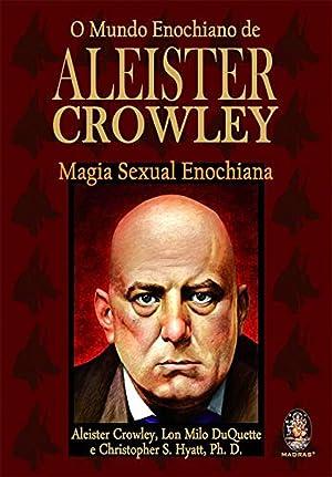 O Mundo Enochiano de Aleister Crowley: DuQuette, Lon Milo/Hyatt