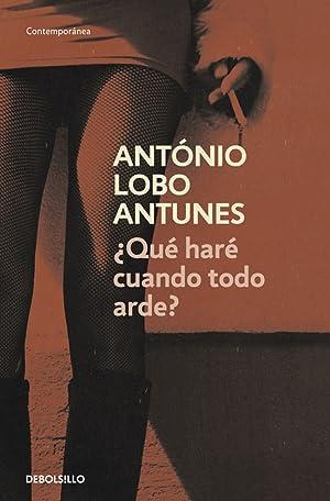 Qué haré cuando todo arde?: Lobo Antunes, Antonio