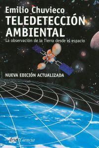 Teledetección ambiental La observación de la tierra: Emilio Chuvieco