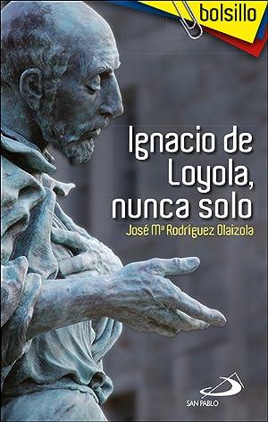 Ignacio de Loyola, nunca solo: Rodríguez Olaizola, José