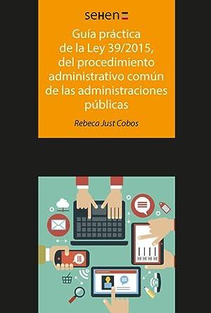 Guía práctica de la ley 39/2015, del: Just Cobos, Rebeca