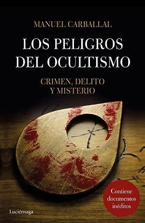LOS PELIGROS DEL OCULTISMO Crimen, delito y: Carballal, Manuel