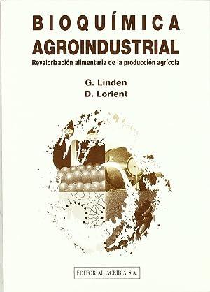 BioquÍmica agroindustrial: revalorizaciÓn alimentaria de la producciÓn: Linden, G./Lorient, D.