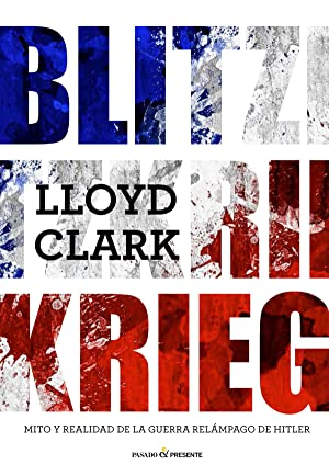 Blitzkrieg Mito y realidad de la guerra: Clark, Lloyd