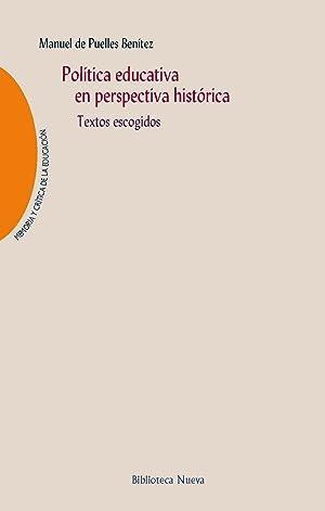 POLÍTICA EDUCATIVA EN PERSPECTIVA HISTÓRICA Textos escogidos: Puelles BenÍtez, Manuel