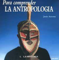 Para comprender antropologia I Historia: Azcona Mauleon, Jesus