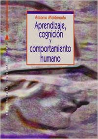 Aprendizaje cognicion y comportamiento humano: Maldonado Lopez,Antonio