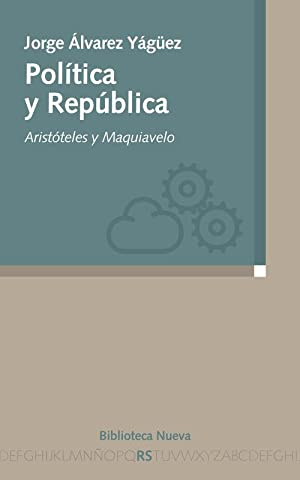 Politica y republica. (112) aristoteles y maquiavelo: Alvarez Yaguez, Jorge