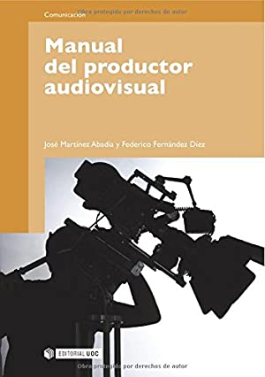 Manual del productor audiovisual: Martínez Abadía, José/Fernández