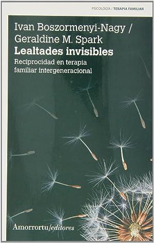 Lealtades invisibles RECIPROCIDAD EN TERAPIA FAMILIAR INTERGENERACIONAL: Geraldine M. Spark